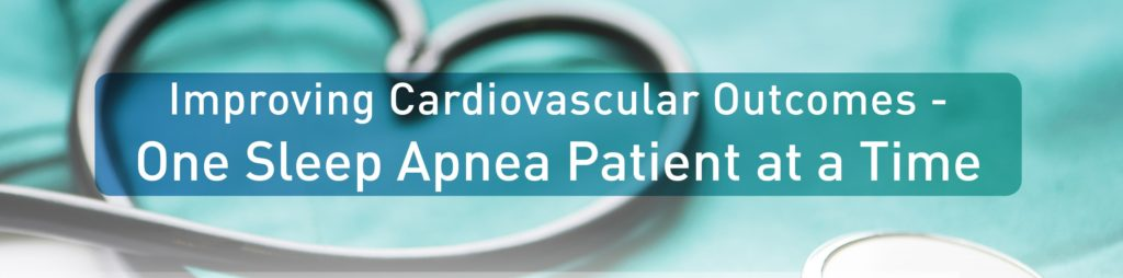 Improving cardiovascular outcomes with sleep apnea diagnosis and treatment